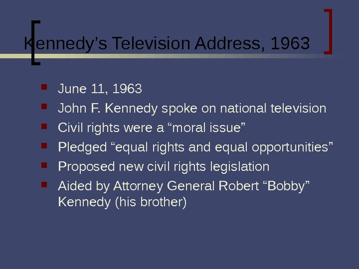 Kennedy's Television Address, 1963 June 11, 1963 John F. Kennedy spoke on national television Civil rights