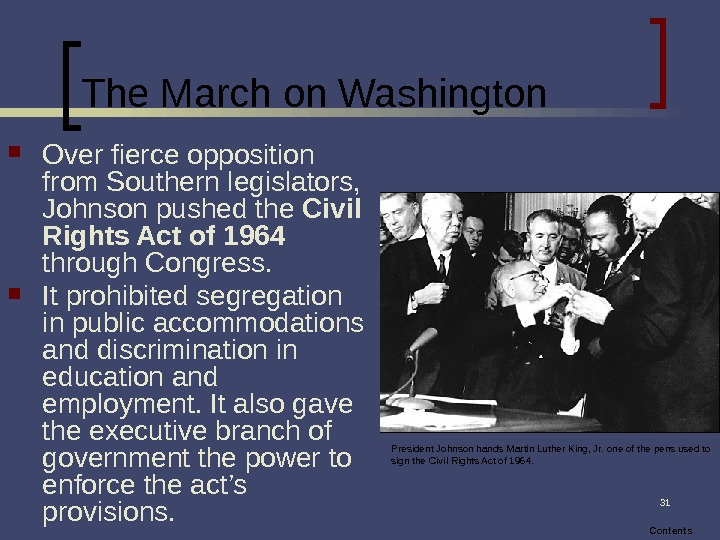 31 The March on Washington Over fierce opposition from Southern legislators,  Johnson pushed the Civil
