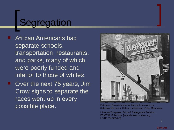 7 Segregation African Americans had separate schools,  transportation, restaurants,  and parks, many of which
