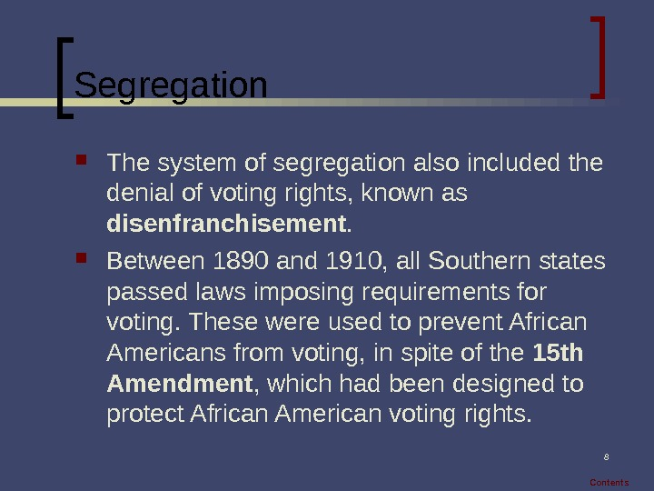 8 Segregation The system of segregation also included the denial of voting rights, known as disenfranchisement.