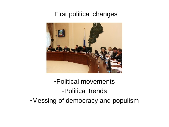 First political changes - Political movements - Political trends - Messing of democracy and populism