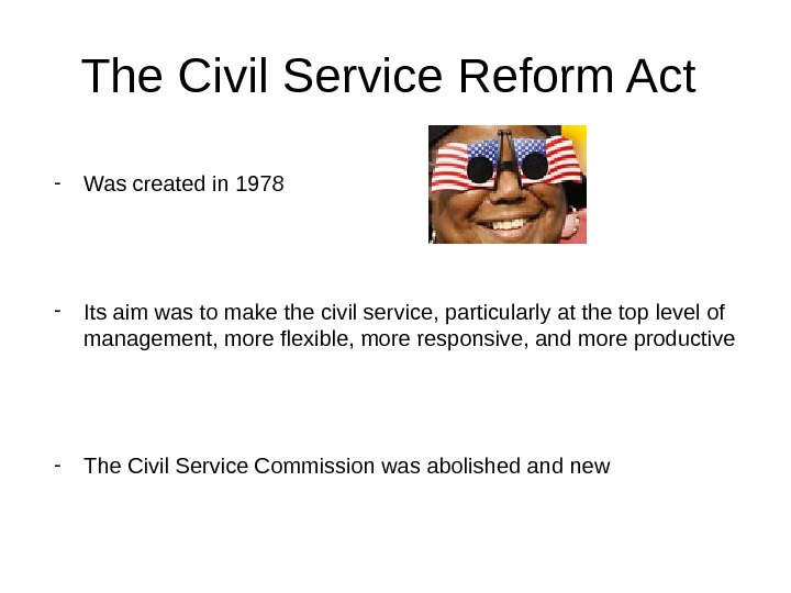 The Civil Service Reform Act - Was created in 1978 - Its aim was to make