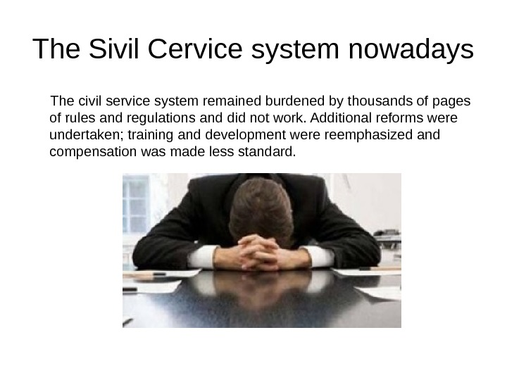 The Sivil Cervice system nowadays The civil service system remained burdened by thousands of pages of