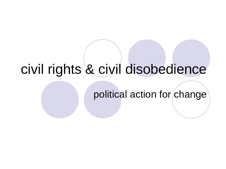 civil rights & civil disobedience political action for change