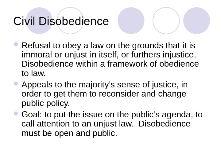 Civil Disobedience Refusal to obey a law on the grounds that it is immoral or unjust