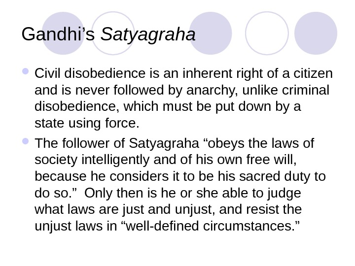 Gandhi's Satyagraha Civil disobedience is an inherent right of a citizen and is never followed by
