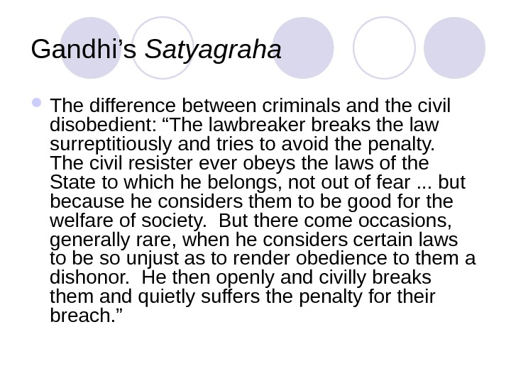 "Gandhi's Satyagraha The difference between criminals and the civil disobedient: ""The lawbreaker breaks the law surreptitiously"
