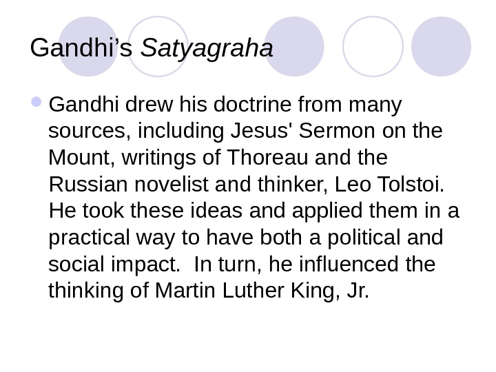 Gandhi's Satyagraha Gandhi drew his doctrine from many sources, including Jesus' Sermon on the Mount, writings