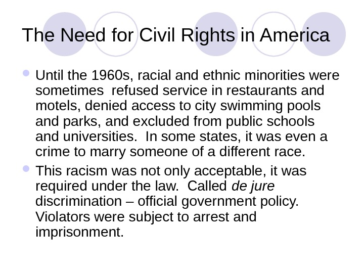 The Need for Civil Rights in America Until the 1960 s, racial and ethnic minorities were