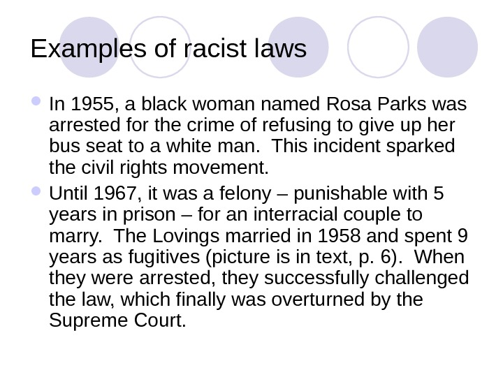 Examples of racist laws In 1955, a black woman named Rosa Parks was arrested for the