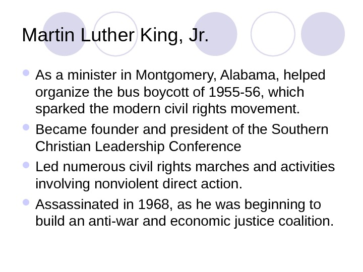 Martin Luther King, Jr.  As a minister in Montgomery, Alabama, helped organize the bus boycott