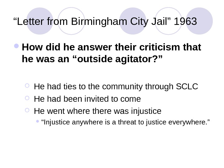 """ Letter from Birmingham City Jail"" 1963 How did he answer their criticism that he was"