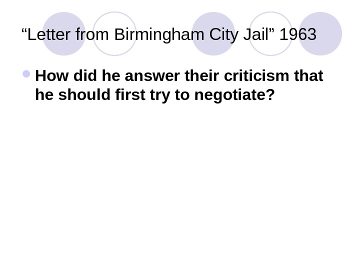 """ Letter from Birmingham City Jail"" 1963 How did he answer their criticism that he should"