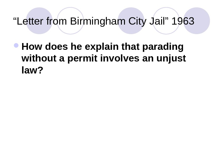 """ Letter from Birmingham City Jail"" 1963 How does he explain that parading without a permit"