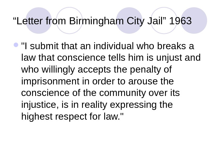 """ Letter from Birmingham City Jail"" 1963 I submit that an individual who breaks a law"