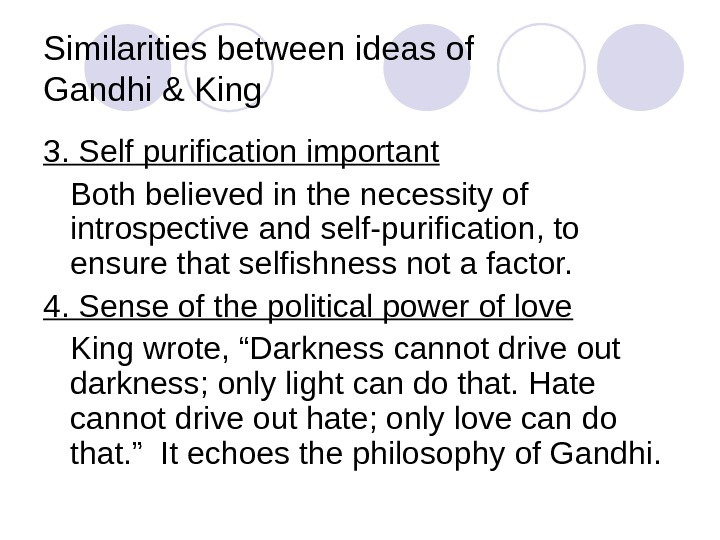 Similarities between ideas of Gandhi & King 3. Self purification important Both believed in the necessity