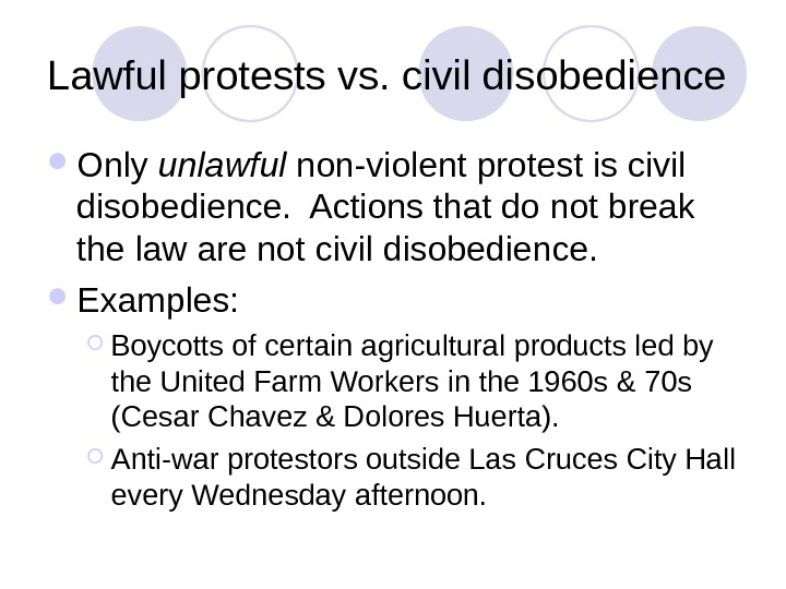 Lawful protests vs. civil disobedience Only unlawful non-violent protest is civil disobedience.  Actions that do