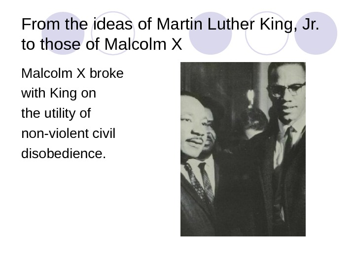 From the ideas of Martin Luther King, Jr. to those of Malcolm X broke with King