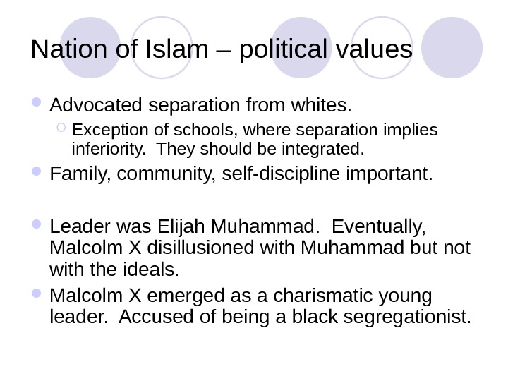 Nation of Islam – political values Advocated separation from whites.  Exception of schools, where separation
