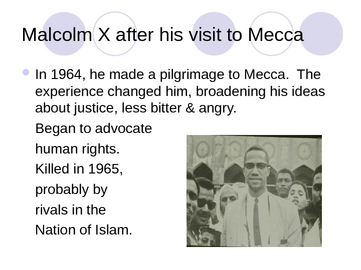 Malcolm X after his visit to Mecca In 1964, he made a pilgrimage to Mecca.