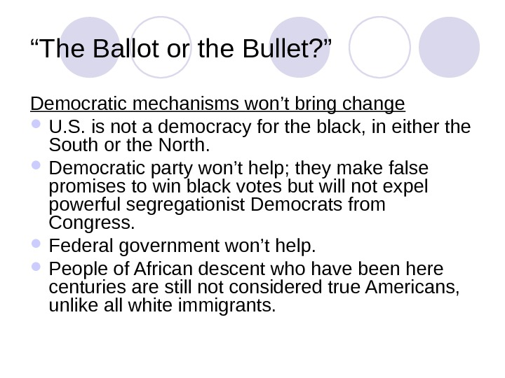""" The Ballot or the Bullet? "" Democratic mechanisms won't bring change U. S. is not"