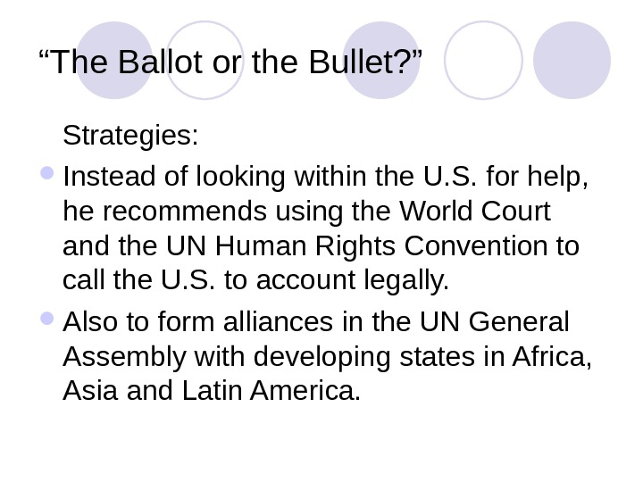 """ The Ballot or the Bullet? "" Strategies:  Instead of looking within the U. S."
