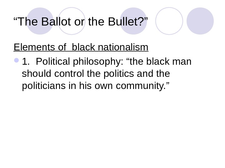 """ The Ballot or the Bullet? "" Elements of black nationalism 1.  Political philosophy: ""the"