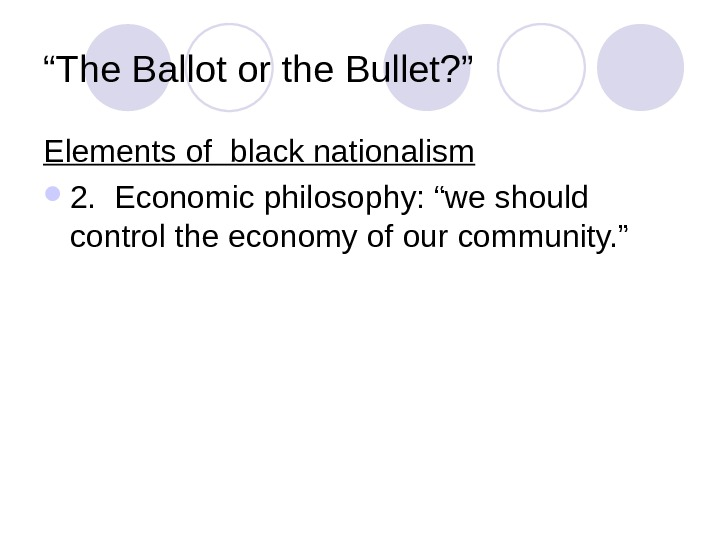 """ The Ballot or the Bullet? "" Elements of black nationalism 2.  Economic philosophy: ""we"
