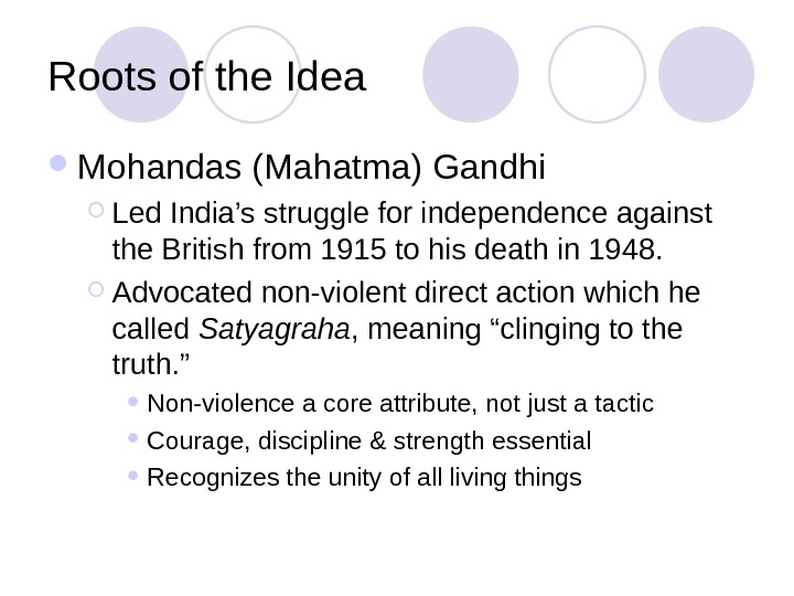 Roots of the Idea Mohandas (Mahatma) Gandhi Led India's struggle for independence against the British from