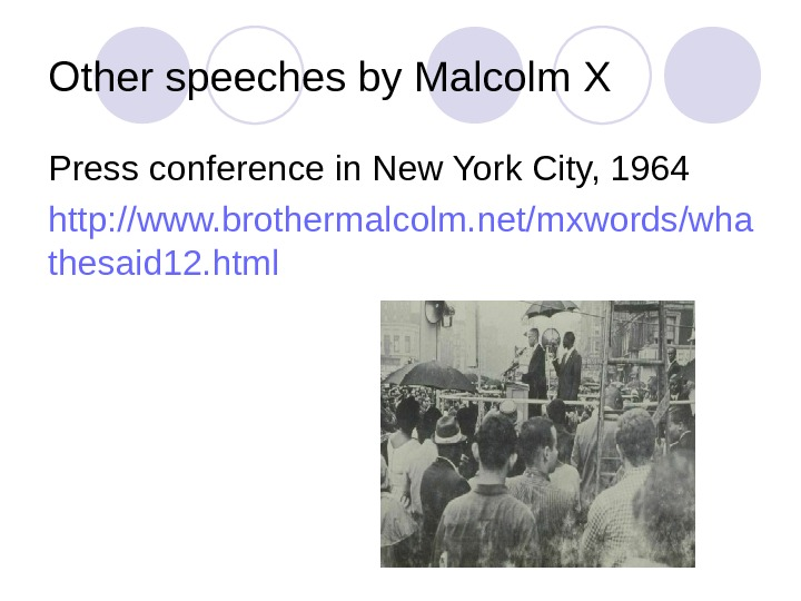 Other speeches by Malcolm X Press conference in New York City, 1964 http: //www. brothermalcolm. net/mxwords/wha