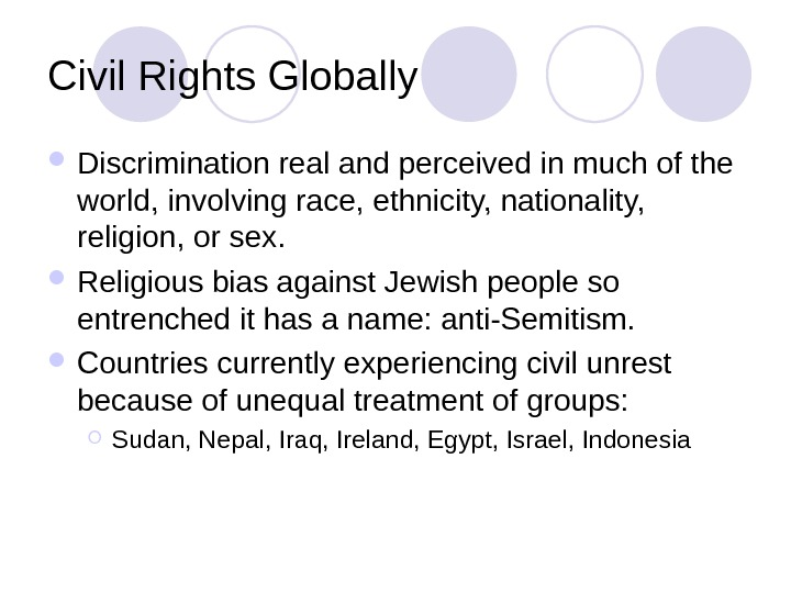 Civil Rights Globally Discrimination real and perceived in much of the world, involving race, ethnicity, nationality,