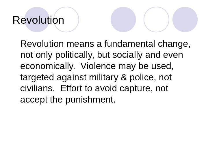 Revolution means a fundamental change,  not only politically, but socially and even economically.  Violence