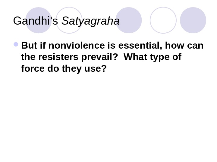 Gandhi's Satyagraha But if nonviolence is essential, how can the resisters prevail?  What type of
