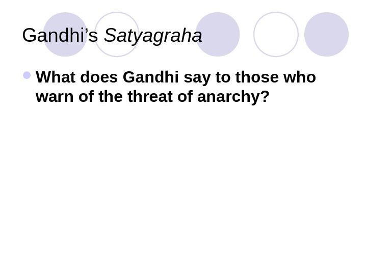 Gandhi's Satyagraha What does Gandhi say to those who warn of the threat of anarchy?