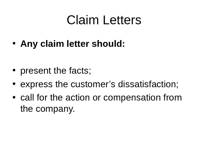 Claim Letters • Any claim letter should:  • present the facts;  • express the