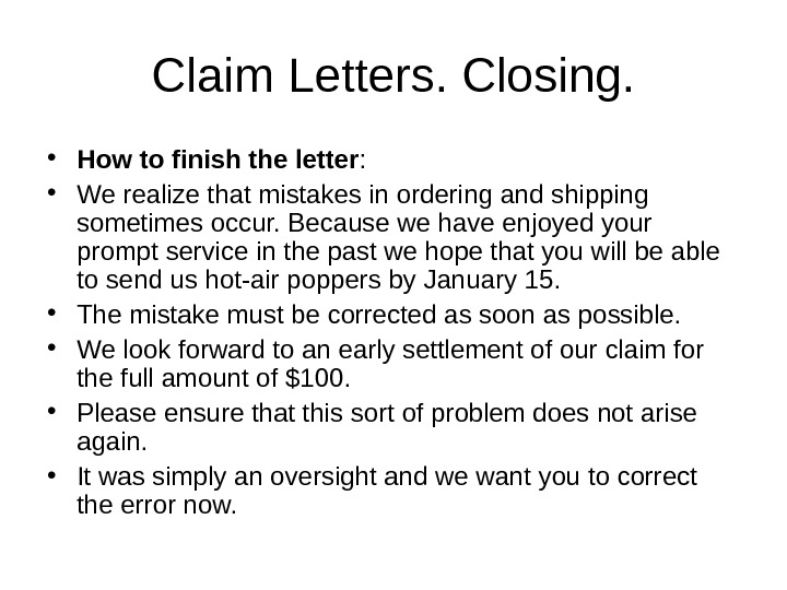Claim Letters. Closing.  • How to finish the letter :  • We realize that