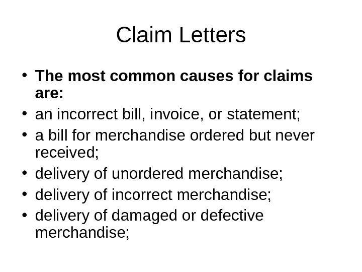 Claim Letters • The most common causes for claims are:  • an incorrect bill, invoice,