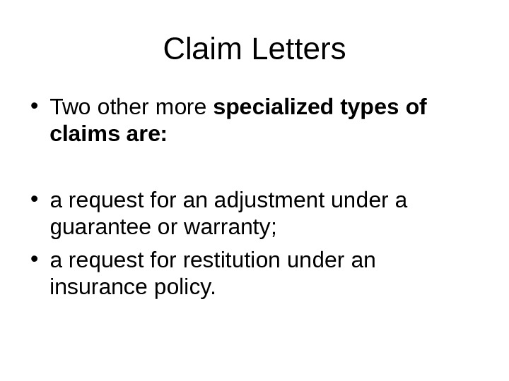 Claim Letters • Two other more specialized types of claims are:  • a request for