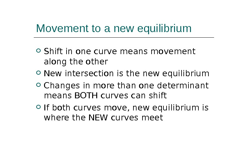 Movement to a new equilibrium Shift in one curve means movement along the other New intersection