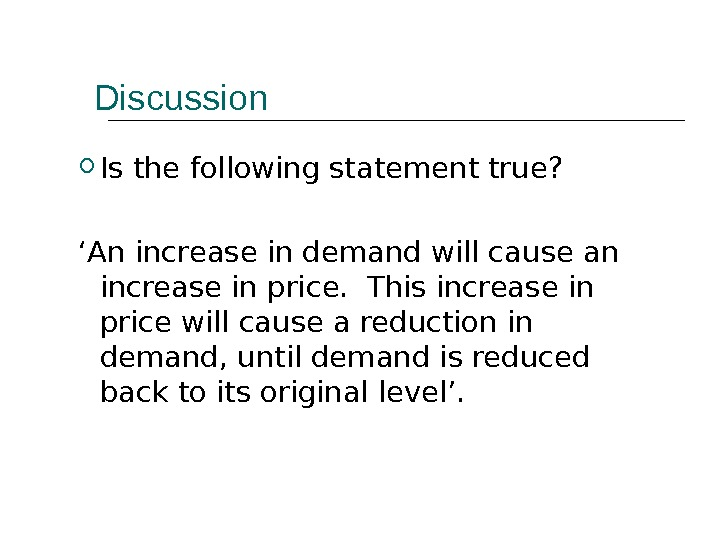 Discussion Is the following statement true? ' An increase in demand will cause an increase in