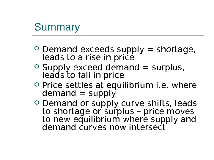 Summary Demand exceeds supply = shortage,  leads to a rise in price Supply exceed demand