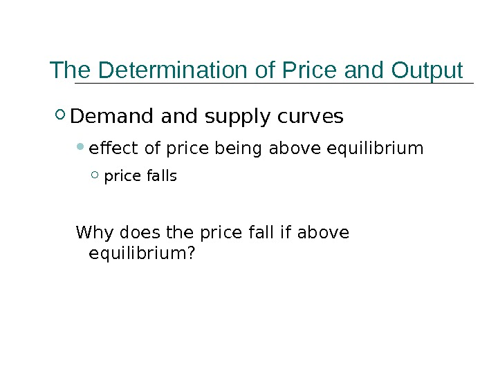 The Determination of Price and Output Demand supply curves effect of price being above equilibrium price