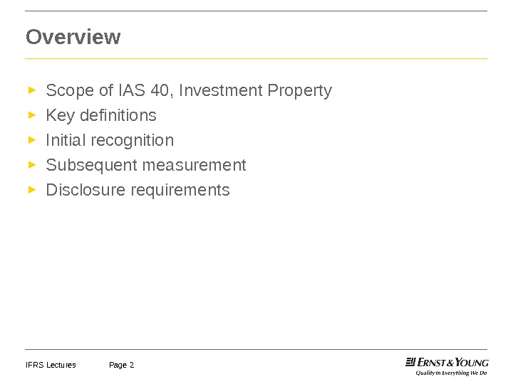 IFRS Lectures Page 2 Overview ► Scope of IAS 40, Investment Property ► Key definitions ►