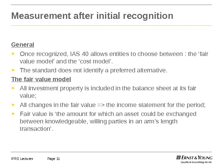 IFRS Lectures Page 11 General ► Once recognized, IAS 40 allows entities to choose between :