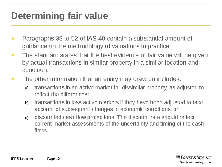 IFRS Lectures Page 12 Determining fair value ► Paragraphs 38 to 52 of IAS 40 contain
