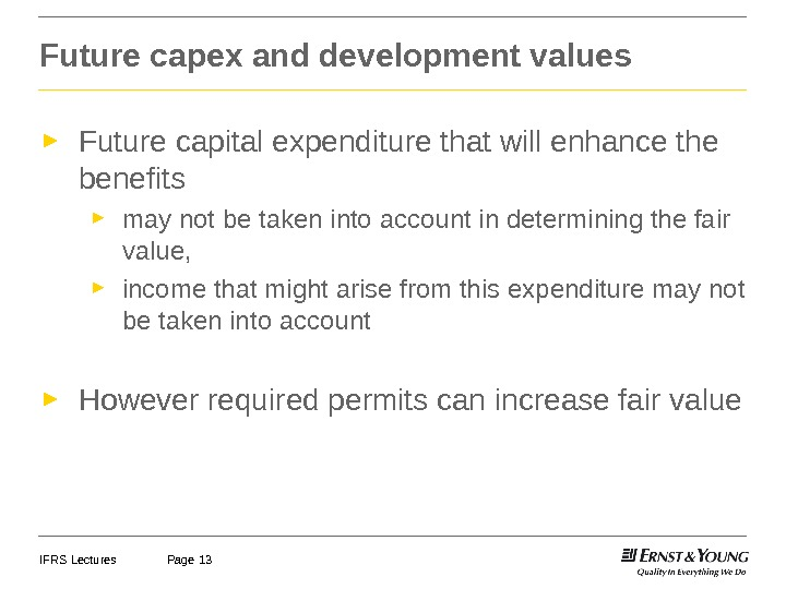 IFRS Lectures Page 13 Future capex and development values ► Future capital expenditure that will enhance