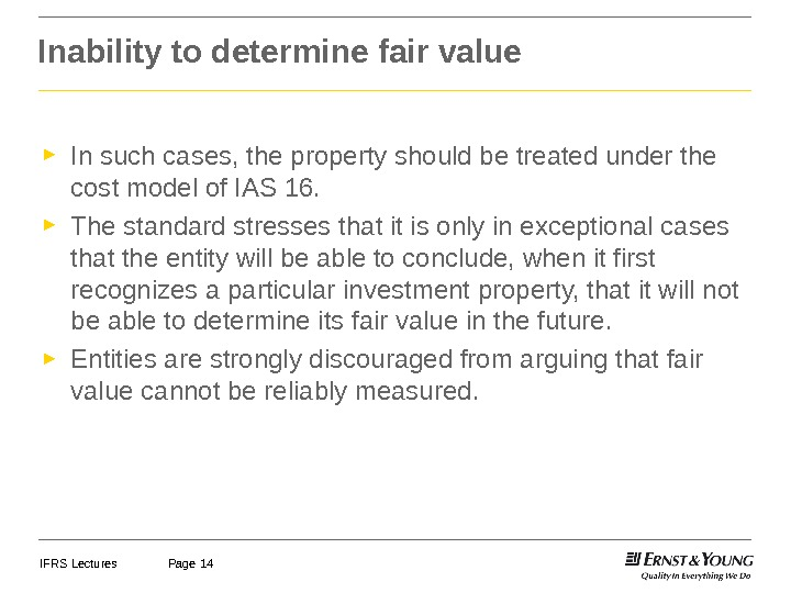 IFRS Lectures Page 14 Inability to determine fair value ► In such cases, the property should