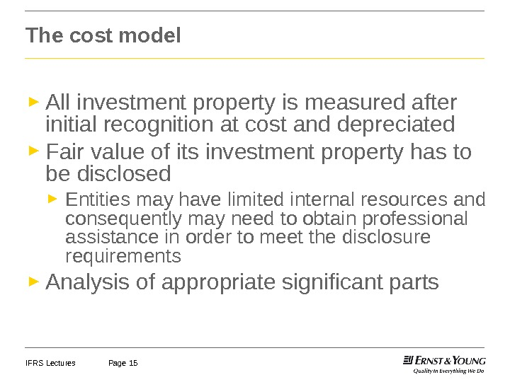 IFRS Lectures Page 15 The cost model ► All investment property is measured after initial recognition