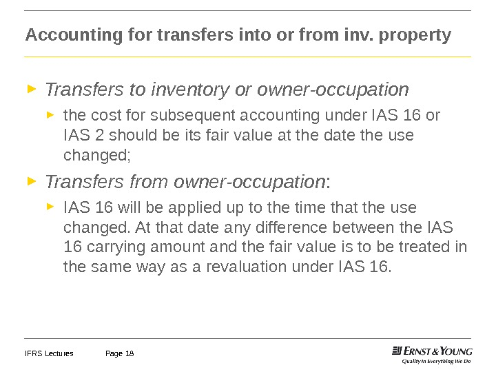 IFRS Lectures Page 18► Transfers to inventory or owner-occupation ► the cost for subsequent accounting under