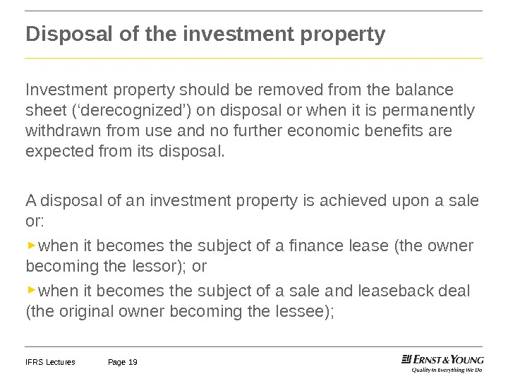 IFRS Lectures Page 19 Disposal of the investment property Investment property should be removed from the